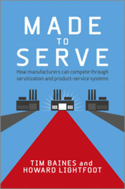 Baines, Timothy - Made to Serve: How manufacturers can compete through servitization and product service systems, ebook