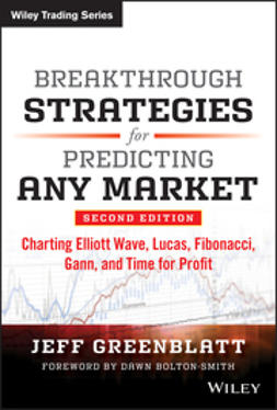 Greenblatt, Jeff - Breakthrough Strategies for Predicting Any Market: Charting Elliott Wave, Lucas, Fibonacci, Gann, and Time for Profit, e-kirja