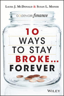 McDonald, Laura - 10 Ways to Stay Broke...Forever: Why Be Rich When You Can Have This Much Fun, e-bok