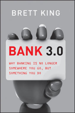 King, Brett - Bank 3.0: Why Banking Is No Longer Somewhere You Go But Something You Do, ebook