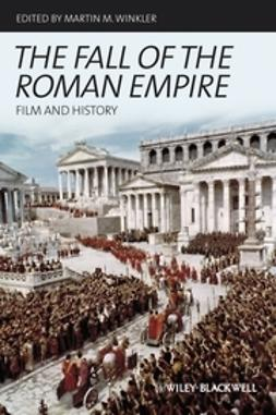 Winkler, Martin M. - The Fall of the Roman Empire: Film and History, ebook