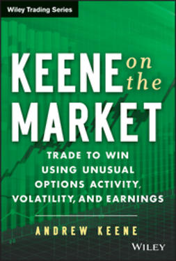 Keene, Andrew - Keene on the Market: Trade to Win Using Unusual Options Activity, Volatility, and Earnings, e-bok