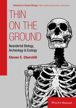 Churchill, Steven E. - Thin on the Ground: Neandertal Biology, Archeology and Ecology, e-kirja