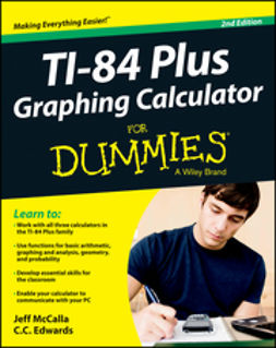 Edwards, C. C. - Ti-84 Plus Graphing Calculator For Dummies, ebook