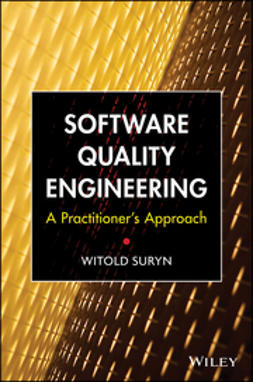 Suryn, Witold - Software Quality Engineering: A Practitioner's Approach, ebook