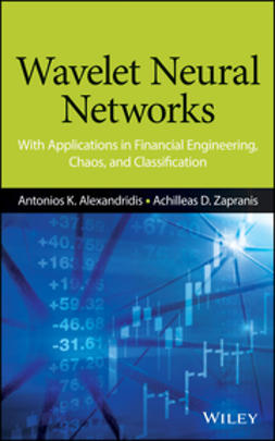 Alexandridis, Antonios K. - Wavelet Neural Networks: With Applications in Financial Engineering, Chaos, and Classification, e-bok