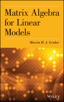 Gruber, Marvin H. J. - Matrix Algebra for Linear Models, ebook