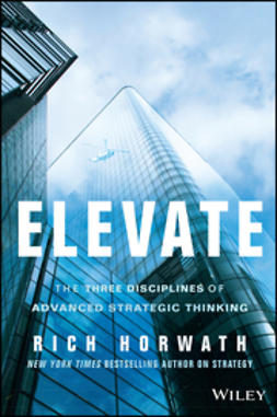 Horwath, Rich - Elevate: The Three Disciplines of Advanced Strategic Thinking, ebook
