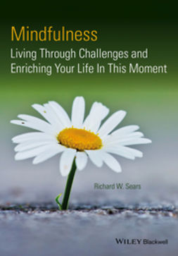 Sears, Richard W. - Mindfulness: Living Through Challenges and Enriching Your Life In This Moment, ebook