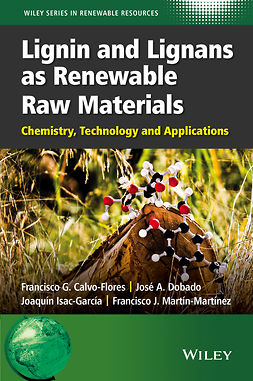 Calvo-Flores, Francisco G. - Lignin and Lignans as Renewable Raw Materials: Chemistry, Technology and Applications, e-bok