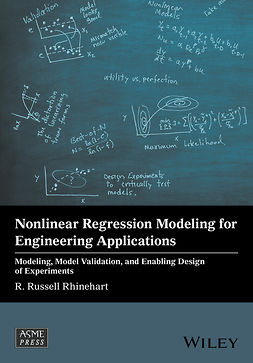 Rhinehart, R. Russell - Nonlinear Regression Modeling for Engineering Applications: Modeling, Model Validation, and Enabling Design of Experiments, ebook