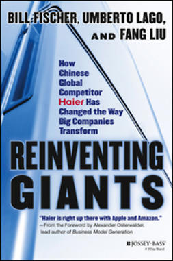 Fischer, Bill - Reinventing Giants: How Chinese Global Competitor Haier Has Changed the Way Big Companies Transform, ebook