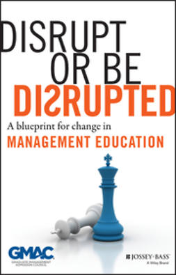 - Disrupt or Be Disrupted: A Blueprint for Change in Management Education, ebook