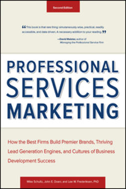 Doerr, John E. - Professional Services Marketing: How the Best Firms Build Premier Brands, Thriving Lead Generation Engines, and Cultures of Business Development Success, e-bok