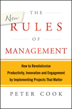 Cook, Peter - The New Rules of Management: How to Revolutionise Productivity, Innovation and Engagement by Implementing Projects That Matter, ebook