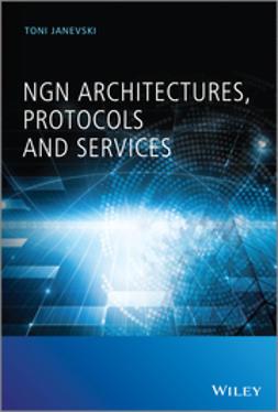Janevski, Toni - NGN Architectures, Protocols and Services, e-bok