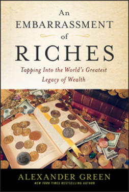 Green, Alexander - An Embarrassment of Riches: Tapping Into the World's Greatest Legacy of Wealth, ebook