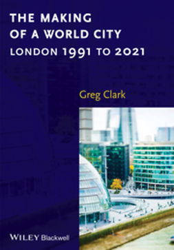 Clark, Greg - The Making of a World City: London 1991 to 2021, ebook