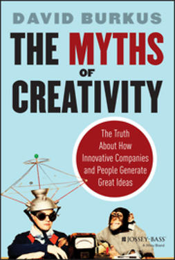 Burkus, David - The Myths of Creativity: The Truth About How Innovative Companies and People Generate Great Ideas, ebook