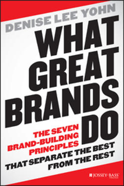 Yohn, Denise Lee - What Great Brands Do: The Seven Brand-Building Principles that Separate the Best from the Rest, ebook