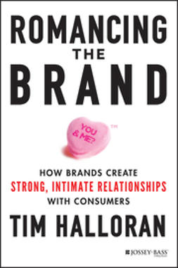 Halloran, Tim - Romancing the Brand: How Brands Create Strong, Intimate Relationships with Consumers, e-kirja