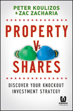 Koulizos, Peter - Property vs Shares: Discover Your Knockout Investment Strategy, ebook