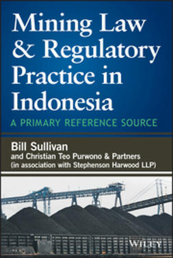 Sullivan, William A. - Mining Law & Regulatory Practice in Indonesia: A Primary Reference Source, ebook