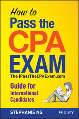 Ng, Stephanie - How To Pass The CPA Exam: The IPassTheCPAExam.com Guide for International Candidates, ebook
