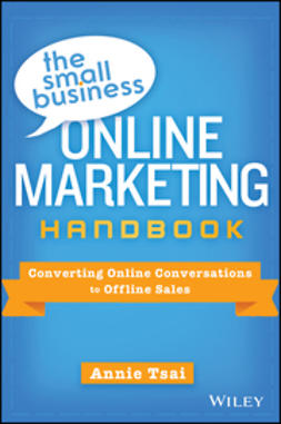 Tsai, Annie - The Small Business Online Marketing Handbook: Converting Online Conversations to Offline Sales, e-bok
