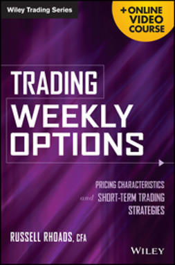 Rhoads, Russell - Trading Weekly Options + Online Video Course: Pricing Characteristics and Short-Term Trading Strategies, ebook