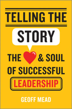 Mead, Geoff - Telling the Story: The Heart and Soul of Successful Leadership, ebook