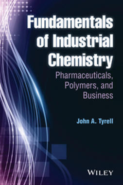 Tyrell, John A. - Fundamentals of Industrial Chemistry: Pharmaceuticals, Polymers, and Business, ebook
