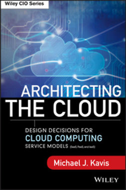 Kavis, Michael J. - Architecting the Cloud: Design Decisions for Cloud Computing Service Models (SaaS, PaaS, and IaaS), ebook