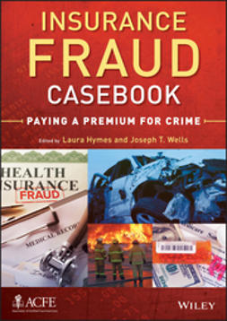 Wells, Joseph T. - Insurance Fraud Casebook: Paying a Premium for Crime, ebook
