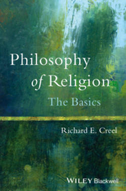 Creel, Richard E. - Philosophy of Religion: The Basics, ebook