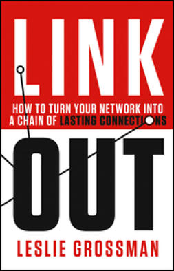 Grossman, Leslie - Link Out: How to Turn Your Network into a Chain of Lasting Connections, ebook