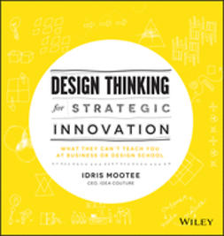 Mootee, Idris - Design Thinking for Strategic Innovation: What They Can't Teach You at Business or Design School, ebook