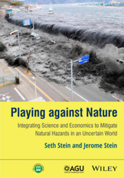 Stein, Seth - Playing against Nature: Integrating Science and Economics to Mitigate Natural Hazards in an Uncertain World, ebook