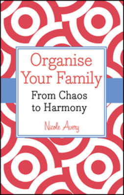 Avery, Nicole - Organise Your Family: From Chaos to Harmony, ebook