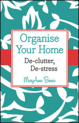Bennie, MaryAnne - Organise Your Home: De-clutter, De-stress, ebook