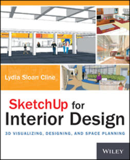 Cline, Lydia - SketchUp for Interior Design: 3D Visualizing, Designing, and Space Planning, e-bok