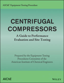 - AIChE Equipment Testing Procedure - Centrifugal Compressors: A Guide to Performance Evaluation and Site Testing, ebook