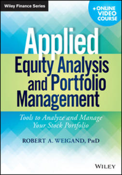 Weigand, Robert A. - Applied Equity Analysis and Portfolio Management, + Online Video Course: Tools to Analyze and Manage Your Stock Portfolio, e-kirja