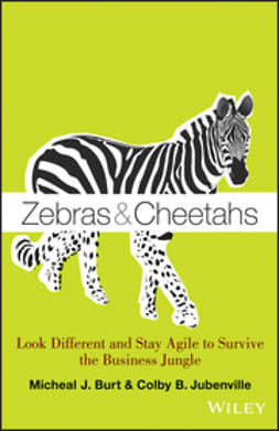 Burt, Micheal J. - Zebras and Cheetahs: Look Different and Stay Agile to Survive the Business Jungle, ebook