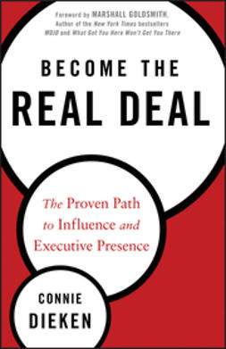 Dieken, Connie - Become the Real Deal: The Proven Path to Influence and Executive Presence, e-kirja
