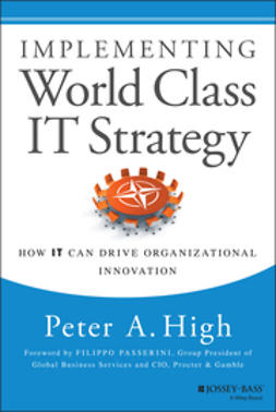 High, Peter A. - Implementing World Class IT Strategy: How IT Can Drive Organizational Innovation, ebook