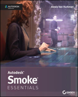 Hurkman, Alexis Van - Autodesk Smoke Essentials: Autodesk Official Press, ebook