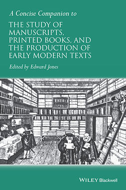 Jones, Edward - A Concise Companion to the Study of Manuscripts, Printed Books, and the Production of Early Modern Texts, e-bok