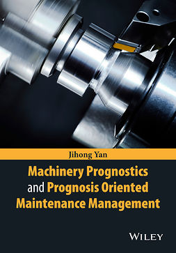 Yan, Jihong - Machinery Prognostics and Prognosis Oriented Maintenance Management, ebook