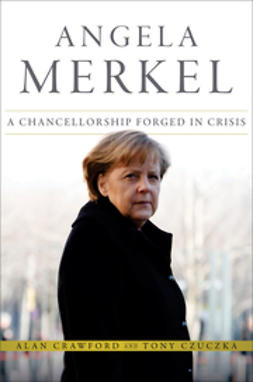 Crawford, Alan - Angela Merkel: A Chancellorship Forged in Crisis, e-bok